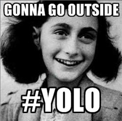 YOLO.+Anne+Frank+YOLO+I+hate+that+so+many+people+are_cf4bd3_3549918